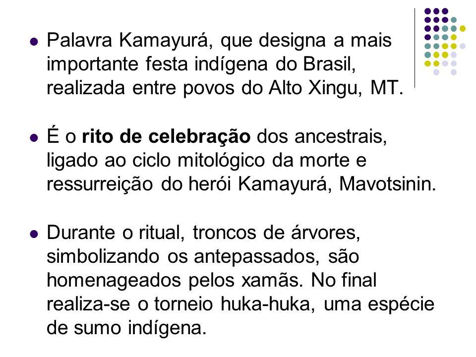 Palavra Kamayurá, que designa a mais importante festa indígena do Brasil, realizada entre povos do Alto Xingu, MT. É o rito de celebração dos ancestra
