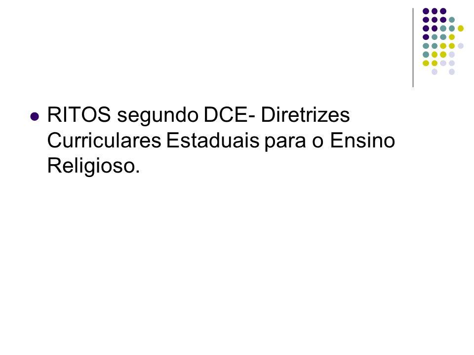 RITOS segundo DCE- Diretrizes Curriculares Estaduais para o Ensino Religioso.