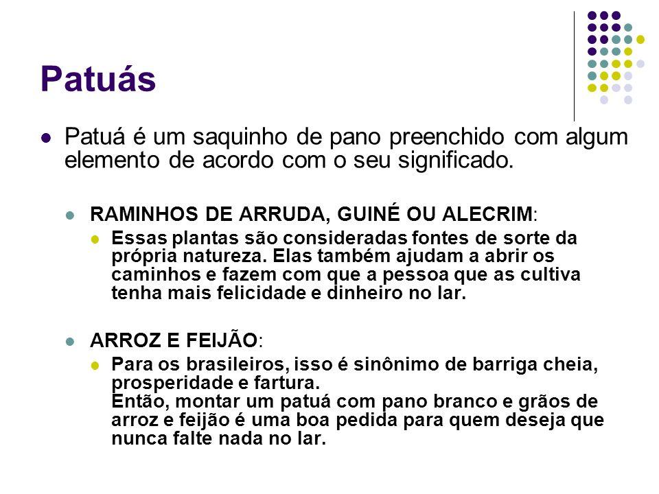 Patuás Patuá é um saquinho de pano preenchido com algum elemento de acordo com o seu significado. RAMINHOS DE ARRUDA, GUINÉ OU ALECRIM: Essas plantas