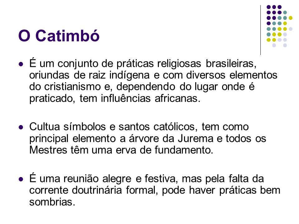 O Catimbó É um conjunto de práticas religiosas brasileiras, oriundas de raiz indígena e com diversos elementos do cristianismo e, dependendo do lugar