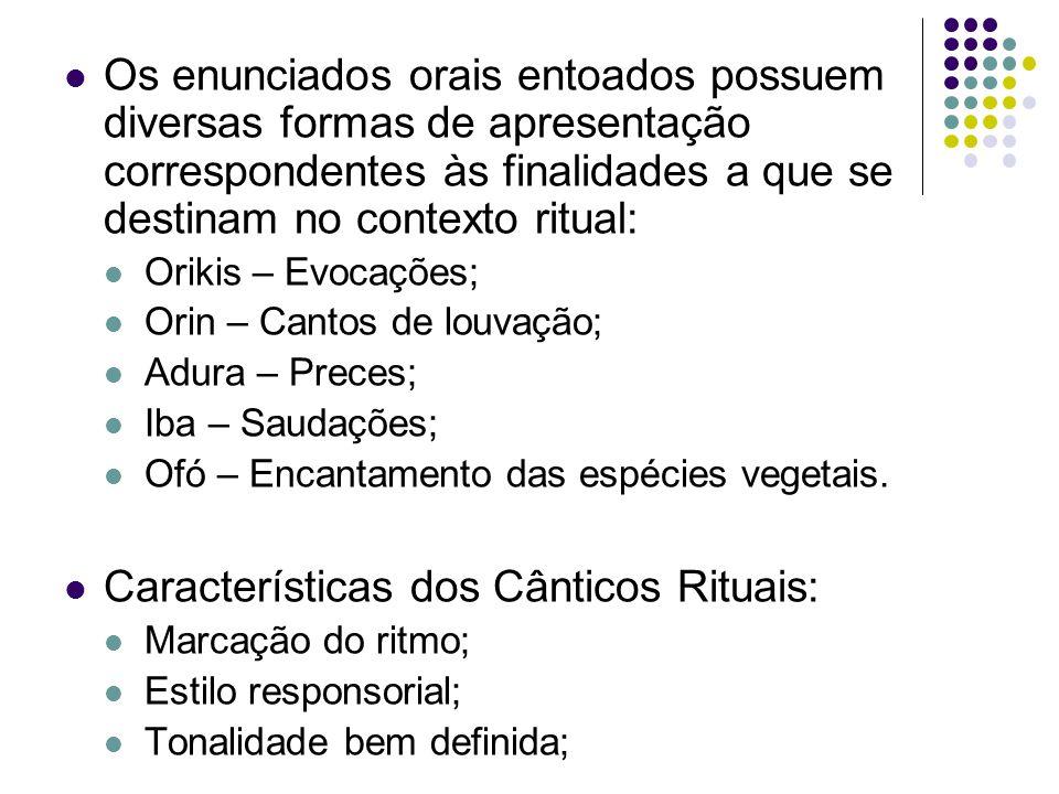Os enunciados orais entoados possuem diversas formas de apresentação correspondentes às finalidades a que se destinam no contexto ritual: Orikis – Evo