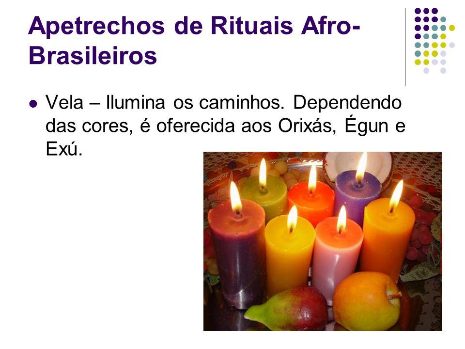 Apetrechos de Rituais Afro- Brasileiros Vela – Ilumina os caminhos. Dependendo das cores, é oferecida aos Orixás, Égun e Exú.