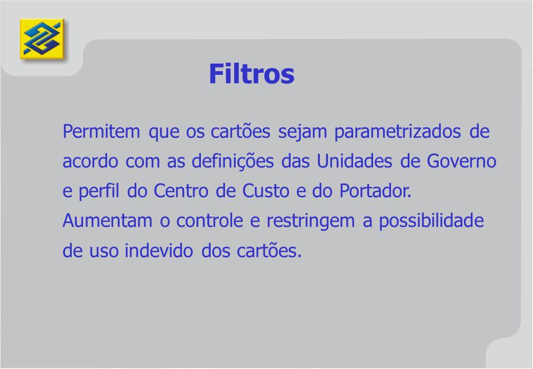 Filtros Permitem que os cartões sejam parametrizados de acordo com as definições das Unidades de Governo e perfil do Centro de Custo e do Portador. Au