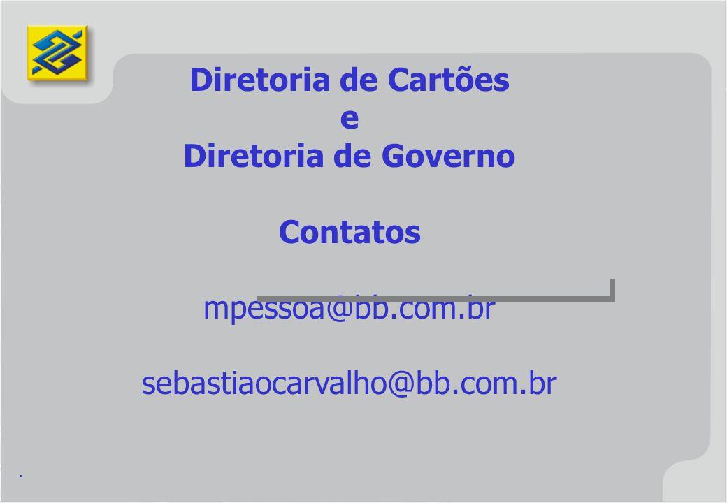 Diretoria de Cartões e Diretoria de Governo Contatos mpessoa@bb.com.br sebastiaocarvalho@bb.com.br.