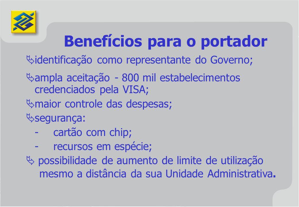 Benefícios para o portador identificação como representante do Governo; ampla aceitação - 800 mil estabelecimentos credenciados pela VISA; maior contr