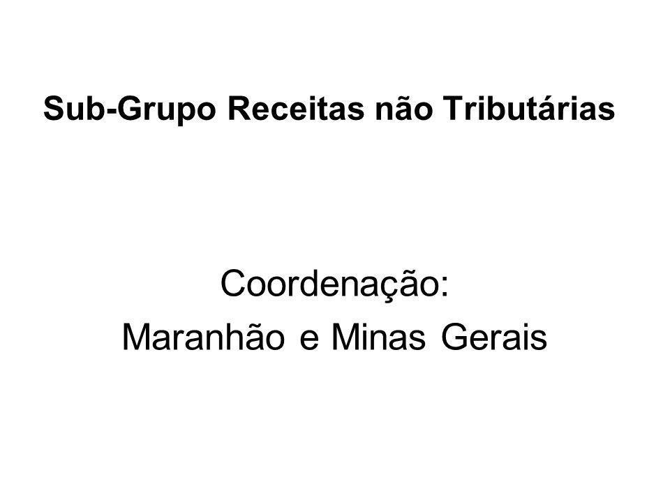 Sub-Grupo Receitas não Tributárias Coordenação: Maranhão e Minas Gerais