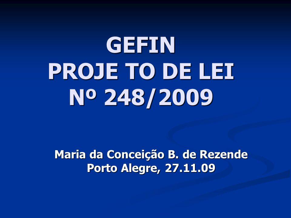 GEFIN PROJE TO DE LEI Nº 248/2009 Maria da Conceição B. de Rezende Porto Alegre, 27.11.09