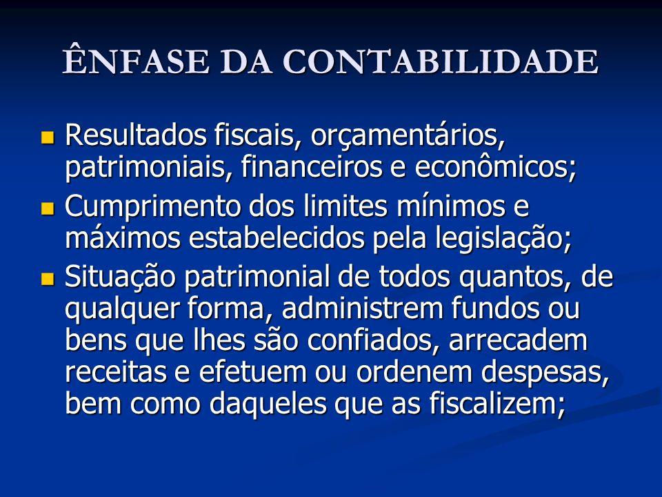 ÊNFASE DA CONTABILIDADE Resultados fiscais, orçamentários, patrimoniais, financeiros e econômicos; Resultados fiscais, orçamentários, patrimoniais, fi