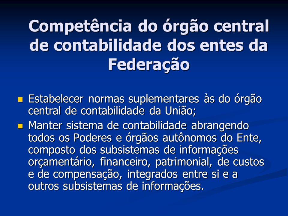 Competência do órgão central de contabilidade dos entes da Federação Estabelecer normas suplementares às do órgão central de contabilidade da União; E