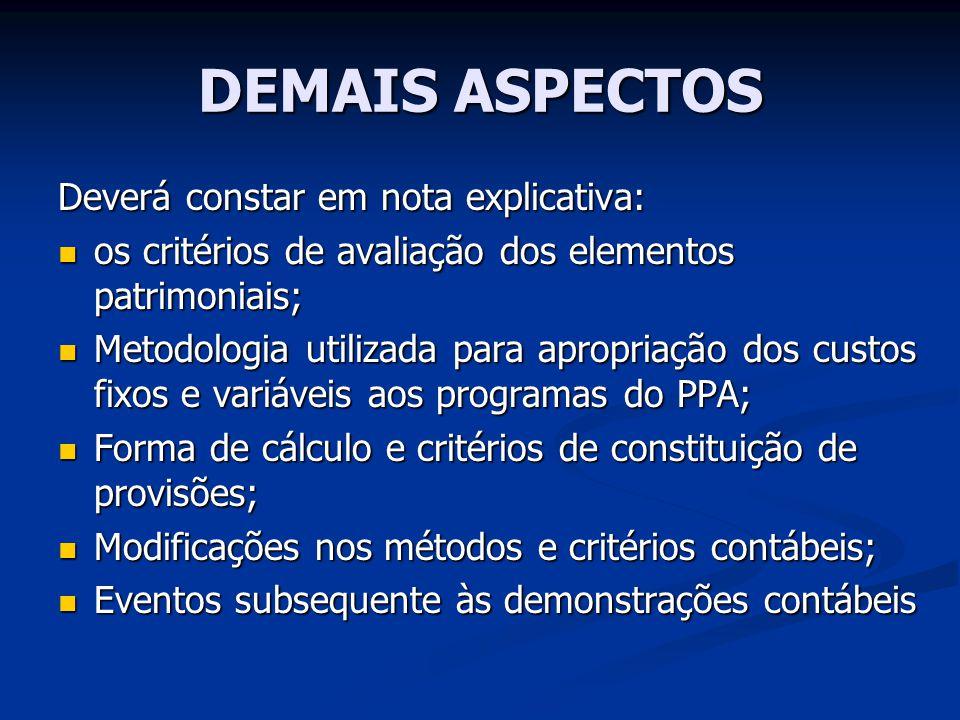 DEMAIS ASPECTOS Deverá constar em nota explicativa: os critérios de avaliação dos elementos patrimoniais; os critérios de avaliação dos elementos patr