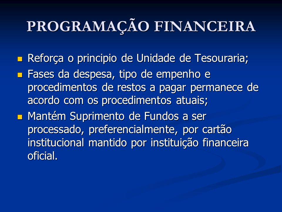 PROGRAMAÇÃO FINANCEIRA Reforça o principio de Unidade de Tesouraria; Reforça o principio de Unidade de Tesouraria; Fases da despesa, tipo de empenho e