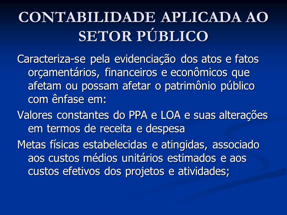 CONTABILIDADE APLICADA AO SETOR PÚBLICO Caracteriza-se pela evidenciação dos atos e fatos orçamentários, financeiros e econômicos que afetam ou possam