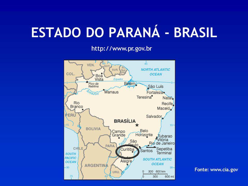 ESTADO DO PARANÁ - BRASIL Fonte: www.cia.gov http://www.pr.gov.br