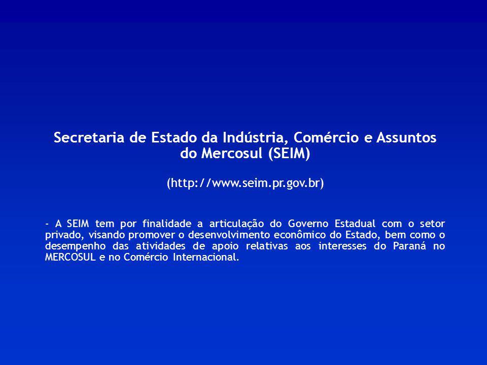 Secretaria de Estado da Indústria, Comércio e Assuntos do Mercosul (SEIM) (http://www.seim.pr.gov.br) - A SEIM tem por finalidade a articulação do Gov