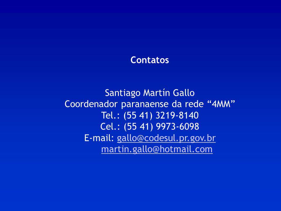 Contatos Santiago Martín Gallo Coordenador paranaense da rede 4MM Tel.: (55 41) 3219-8140 Cel.: (55 41) 9973-6098 E-mail: gallo@codesul.pr.gov.br mart