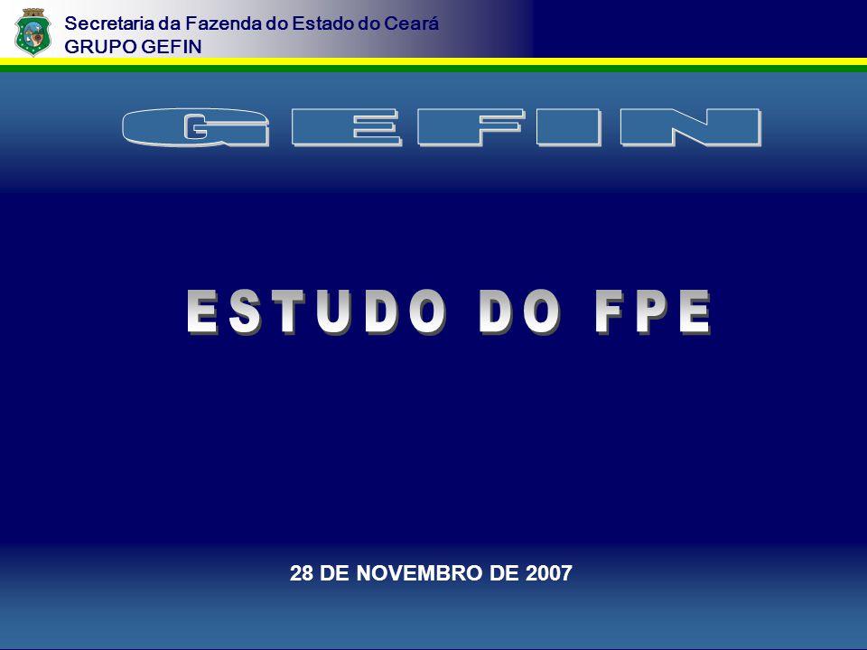 Secretaria da Fazenda do Estado do Ceará GRUPO GEFIN 28 DE NOVEMBRO DE 2007