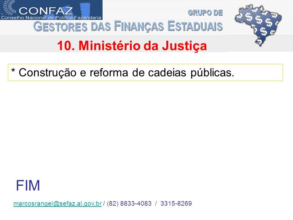 10. Ministério da Justiça * Construção e reforma de cadeias públicas.
