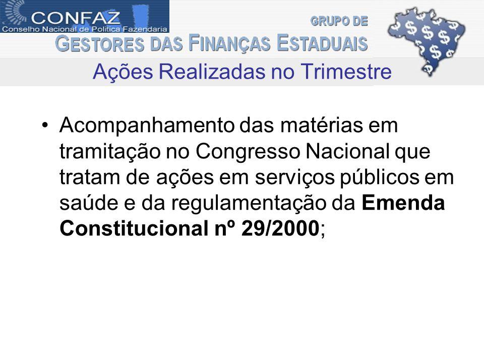 Acompanhamento das matérias em tramitação no Congresso Nacional que tratam de ações em serviços públicos em saúde e da regulamentação da Emenda Constitucional nº 29/2000; Ações Realizadas no Trimestre