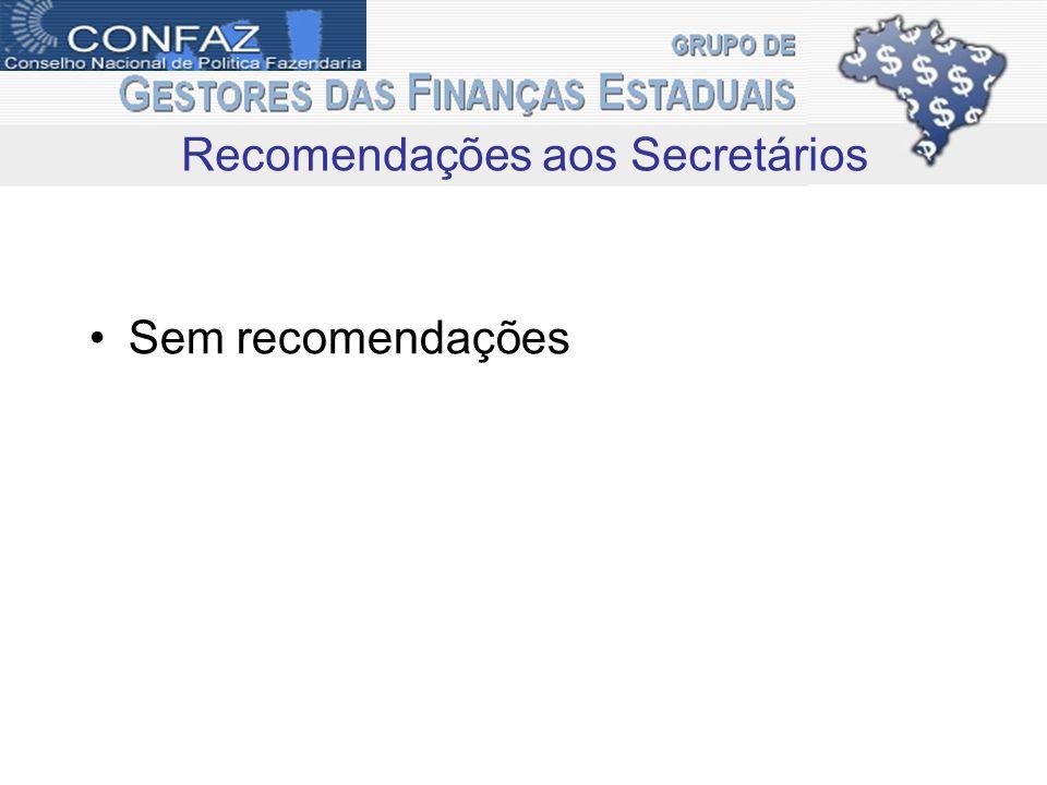 Sem recomendações Recomendações aos Secretários