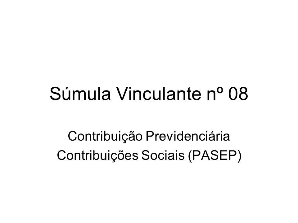 Súmula Vinculante nº 08 Contribuição Previdenciária Contribuições Sociais (PASEP)