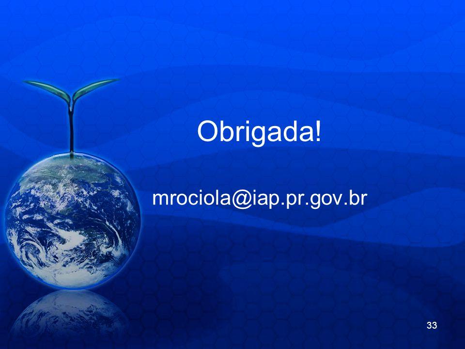 Obrigada! mrociola@iap.pr.gov.br 33