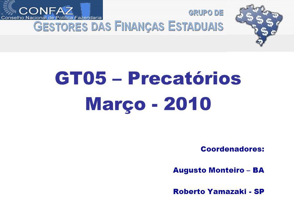 GT05 – Precatórios Março - 2010 Coordenadores: Augusto Monteiro – BA Roberto Yamazaki - SP