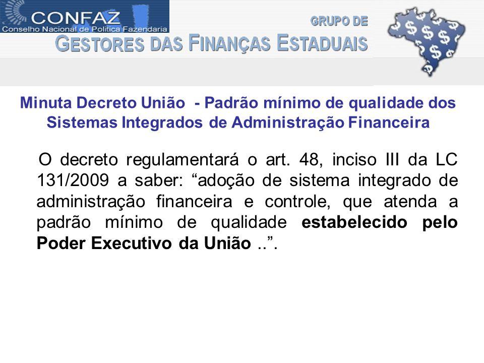 Minuta Decreto União - Padrão mínimo de qualidade dos Sistemas Integrados de Administração Financeira O decreto regulamentará o art. 48, inciso III da