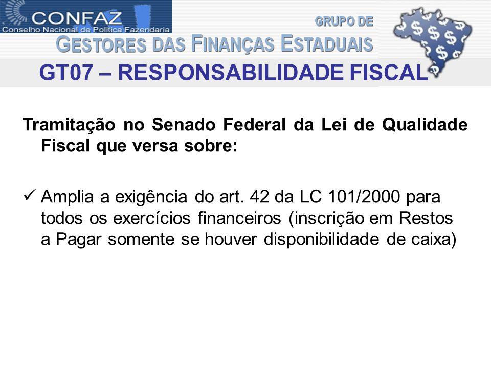 GT07 – RESPONSABILIDADE FISCAL Tramitação no Senado Federal da Lei de Qualidade Fiscal que versa sobre: Amplia a exigência do art. 42 da LC 101/2000 p