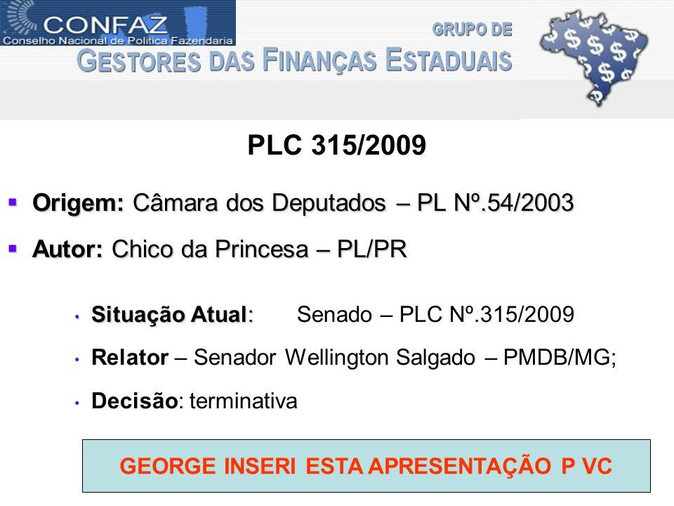 PLC 315/2009 Origem: Câmara dos Deputados – PL Nº.54/2003 Origem: Câmara dos Deputados – PL Nº.54/2003 Autor: Chico da Princesa – PL/PR Autor: Chico d