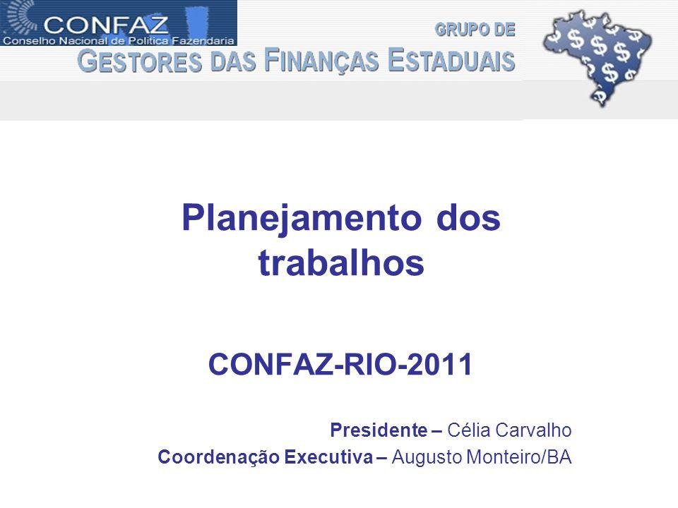 Planejamento dos trabalhos CONFAZ-RIO-2011 Presidente – Célia Carvalho Coordenação Executiva – Augusto Monteiro/BA