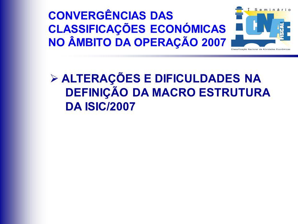 ALTERAÇÕES E DIFICULDADES NA DEFINIÇÃO DA MACRO ESTRUTURA DA ISIC/2007 CONVERGÊNCIAS DAS CLASSIFICAÇÕES ECONÓMICAS NO ÂMBITO DA OPERAÇÃO 2007