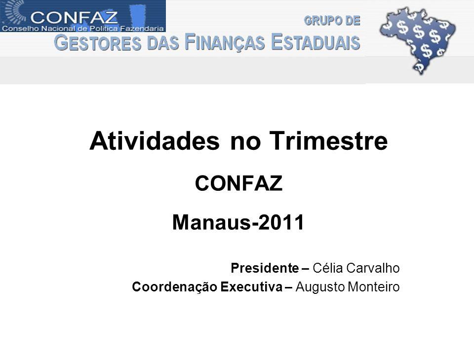 Atividades no Trimestre CONFAZ Manaus-2011 Presidente – Célia Carvalho Coordenação Executiva – Augusto Monteiro