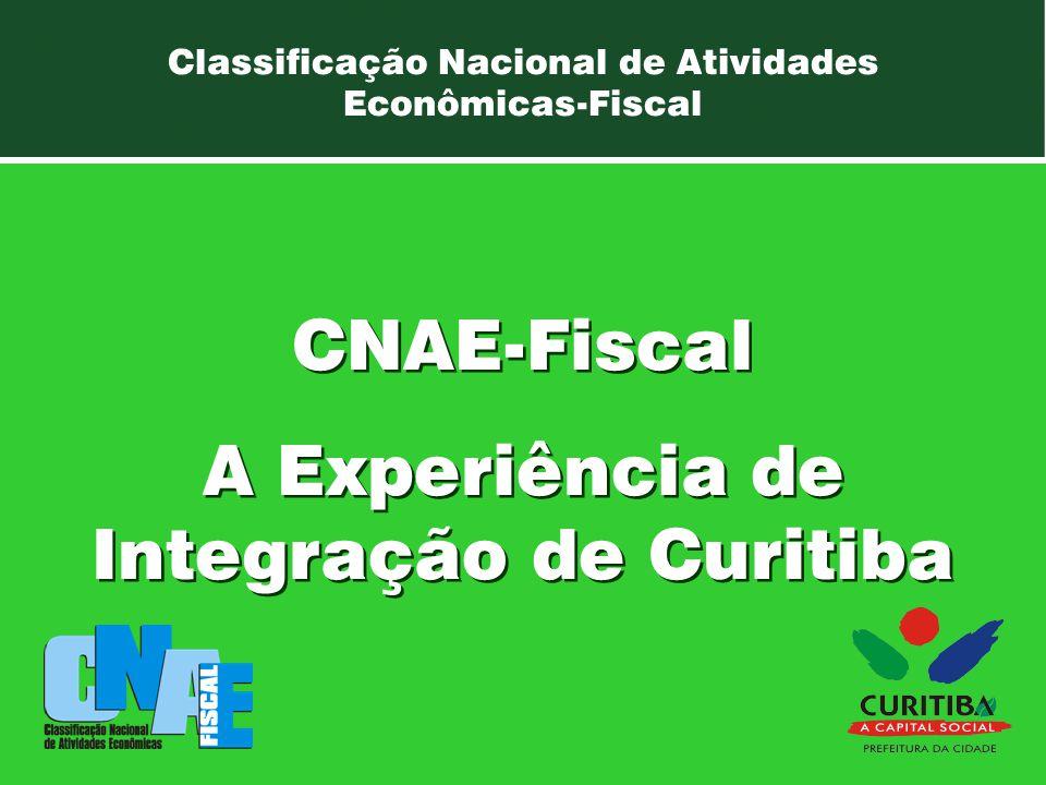 Curitiba Classificação Nacional de Atividades Econômicas-Fiscal Classificação Nacional de Atividades Econômicas-Fiscal CNAE-Fiscal A Experiência de Integração de Curitiba CNAE-Fiscal A Experiência de Integração de Curitiba
