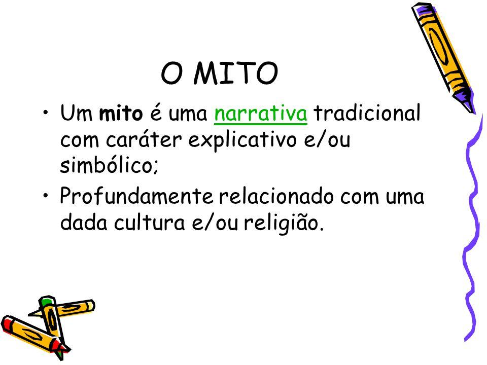 O MITO Um mito é uma narrativa tradicional com caráter explicativo e/ou simbólico;narrativa Profundamente relacionado com uma dada cultura e/ou religi