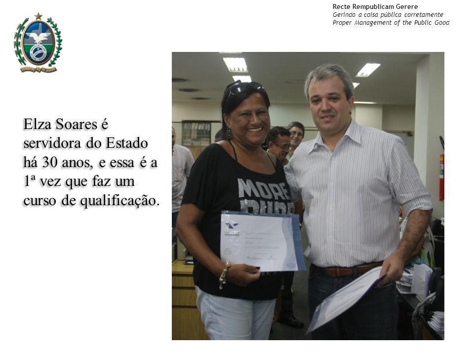 Recte Rempublicam Gerere Gerindo a coisa pública corretamente Proper Management of the Public Good Elza Soares é servidora do Estado há 30 anos, e ess