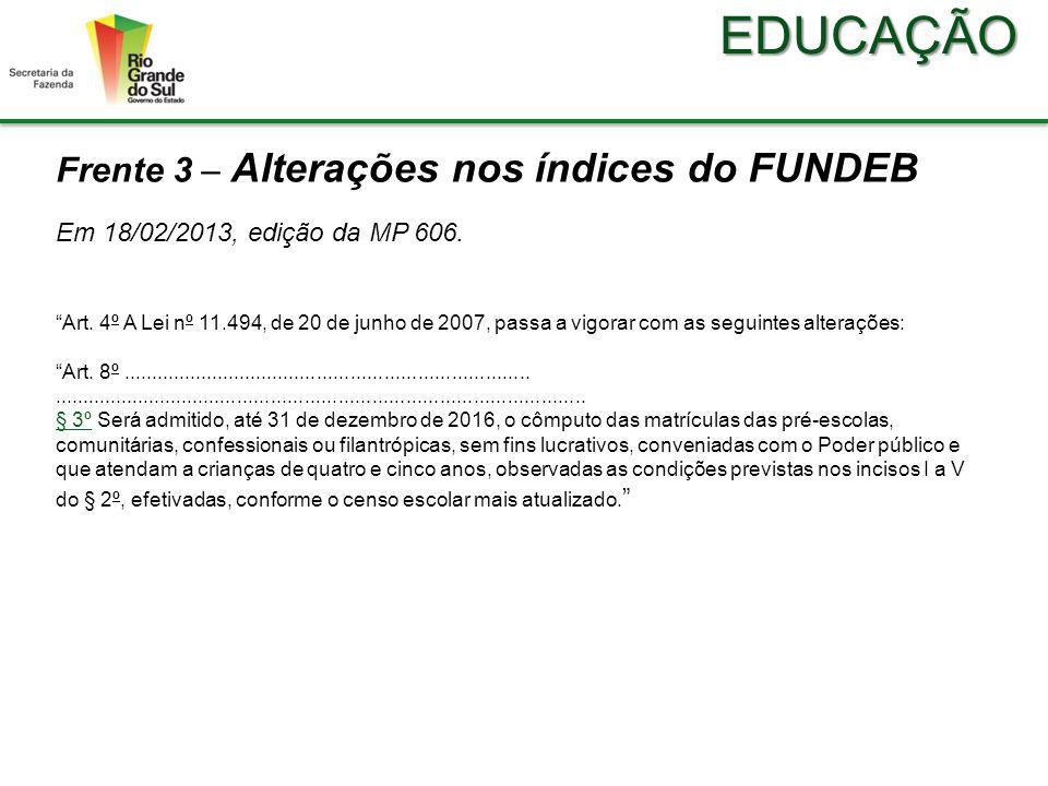 EDUCAÇÃO Frente 3 – Alterações nos índices do FUNDEB Em 18/02/2013, edição da MP 606.