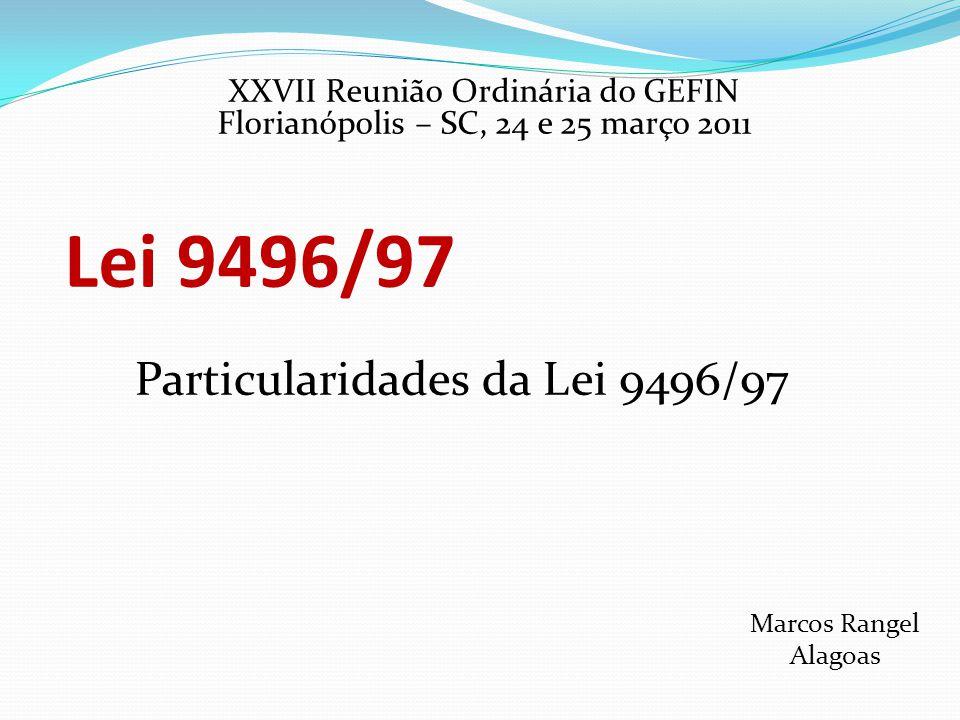 Lei 9496/97 Particularidades da Lei 9496/97 Marcos Rangel Alagoas XXVII Reunião Ordinária do GEFIN Florianópolis – SC, 24 e 25 março 2011