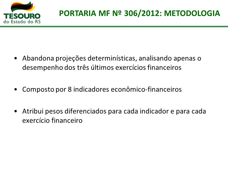 PORTARIA MF Nº 306/2012: METODOLOGIA Abandona projeções determinísticas, analisando apenas o desempenho dos três últimos exercícios financeiros Compos