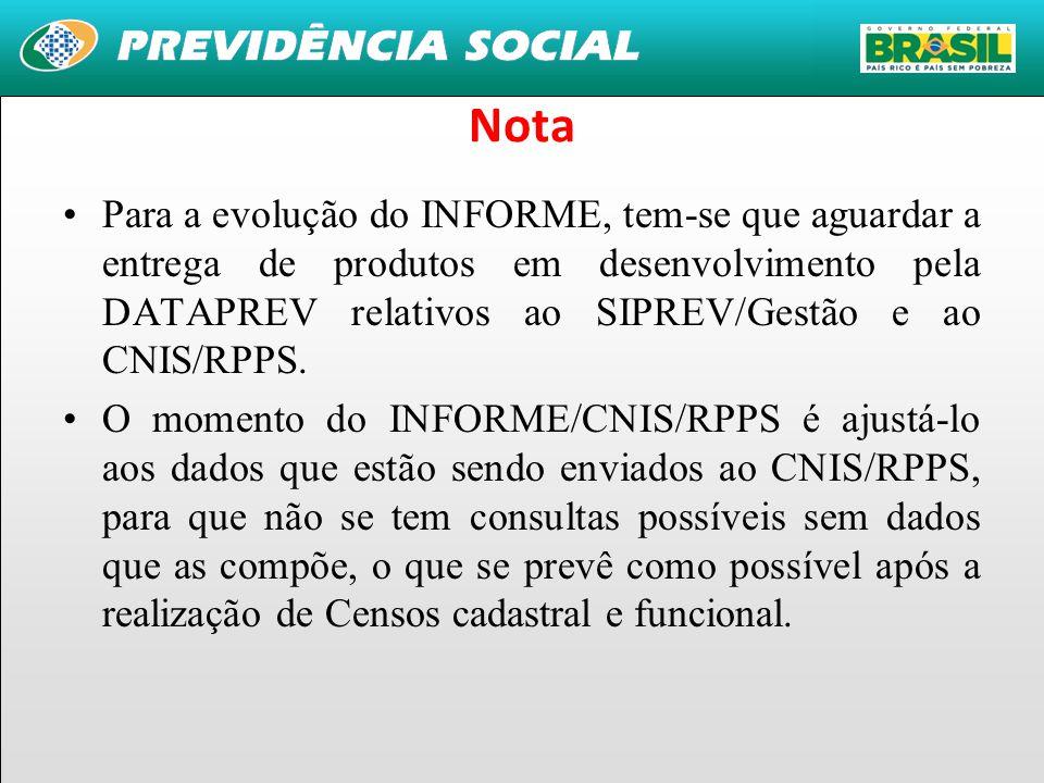 33 Nota Para a evolução do INFORME, tem-se que aguardar a entrega de produtos em desenvolvimento pela DATAPREV relativos ao SIPREV/Gestão e ao CNIS/RPPS.