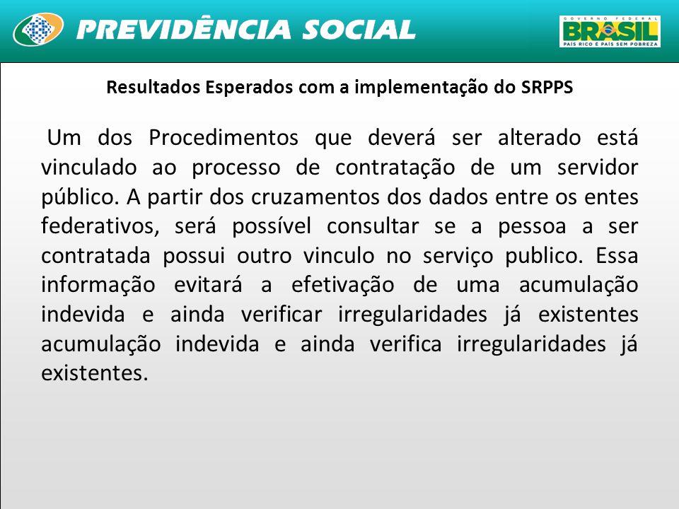 6 Resultados Esperados com a implementação do SRPPS Um dos Procedimentos que deverá ser alterado está vinculado ao processo de contratação de um servidor público.