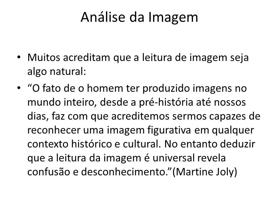 Análise da Imagem Muitos acreditam que a leitura de imagem seja algo natural: O fato de o homem ter produzido imagens no mundo inteiro, desde a pré-hi