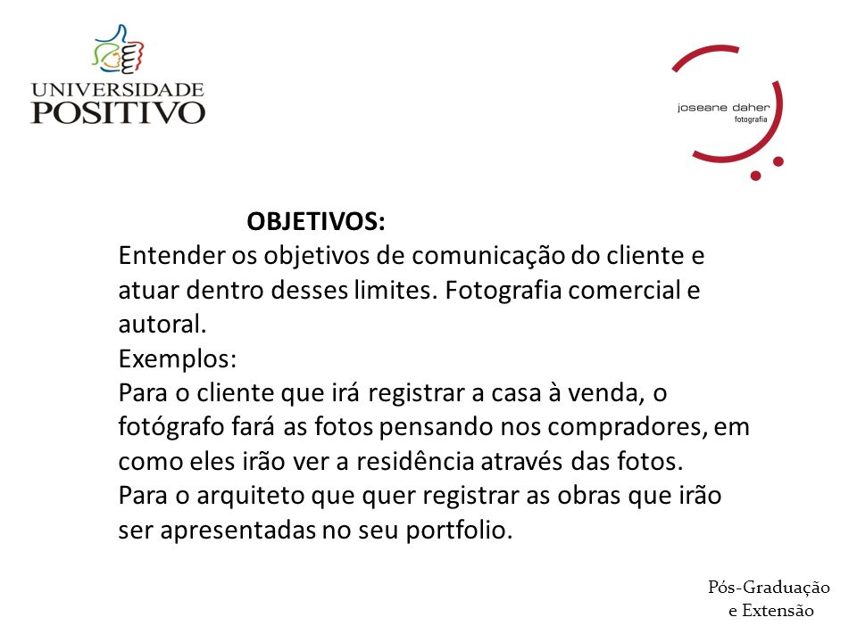 OBJETIVOS: Entender os objetivos de comunicação do cliente e atuar dentro desses limites. Fotografia comercial e autoral. Exemplos: Para o cliente que