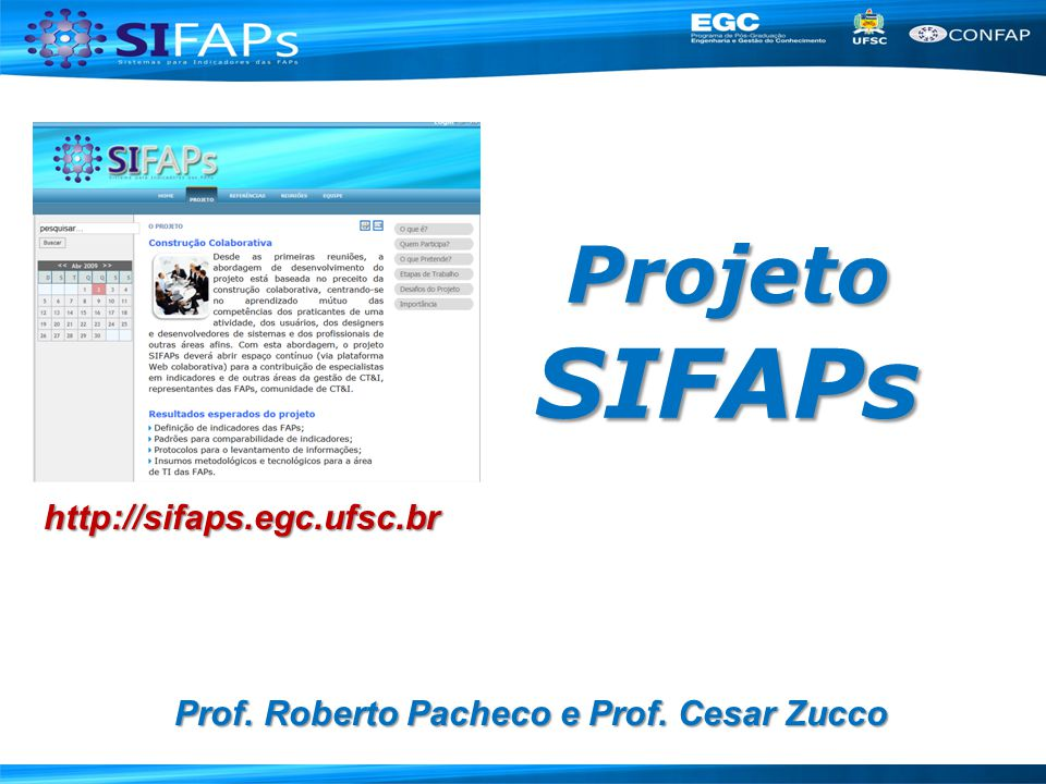 Projeto SIFAPs Prof. Roberto Pacheco e Prof. Cesar Zucco http://sifaps.egc.ufsc.br