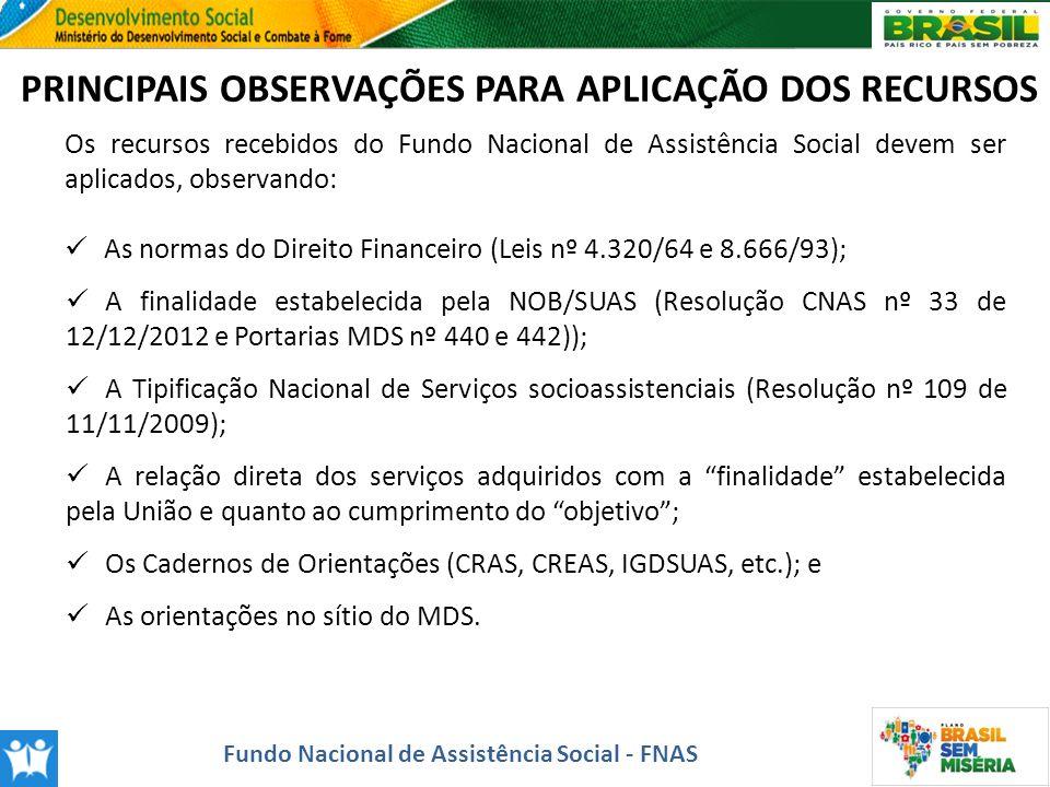 PRINCIPAIS OBSERVAÇÕES PARA APLICAÇÃO DOS RECURSOS Os recursos recebidos do Fundo Nacional de Assistência Social devem ser aplicados, observando: As n