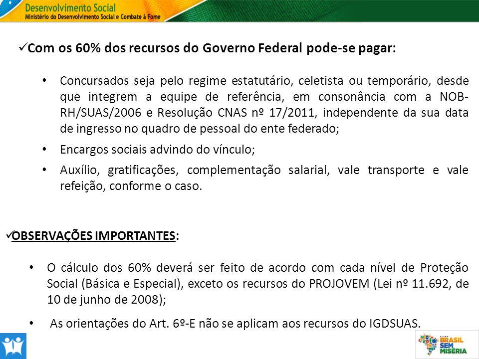 Com os 60% dos recursos do Governo Federal pode-se pagar: Concursados seja pelo regime estatutário, celetista ou temporário, desde que integrem a equi