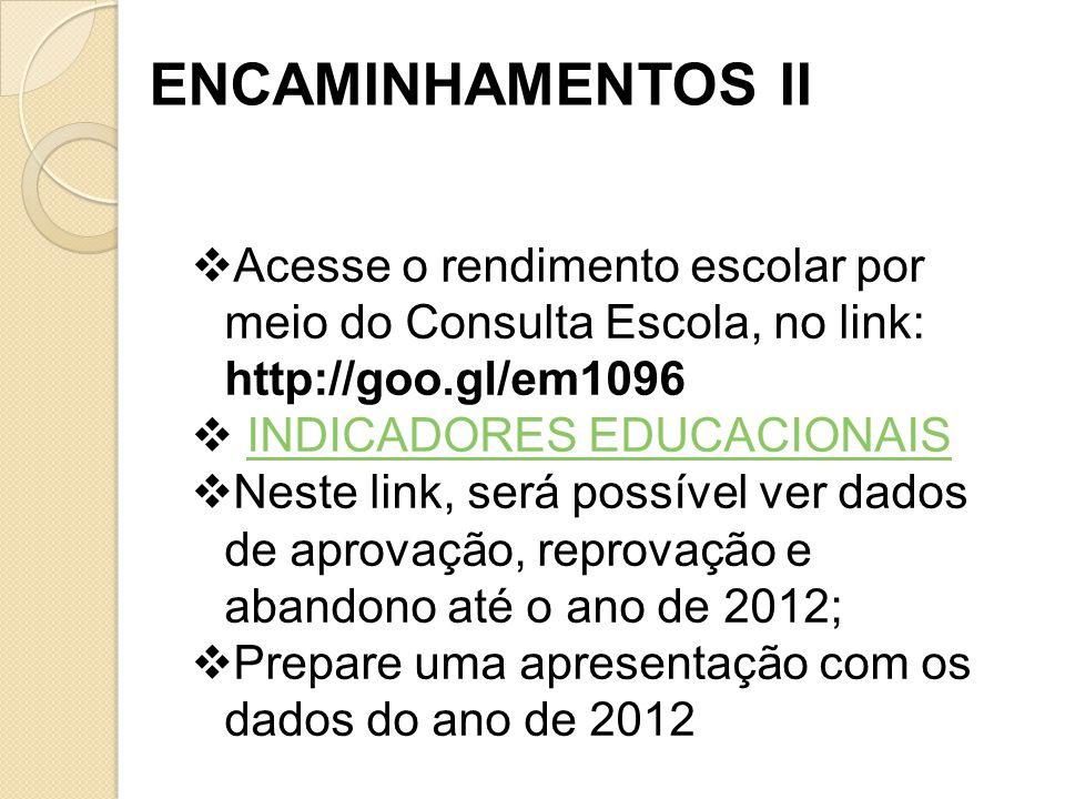 ENCAMINHAMENTOS II Acesse o rendimento escolar por meio do Consulta Escola, no link: http://goo.gl/em1096 INDICADORES EDUCACIONAIS Neste link, será po