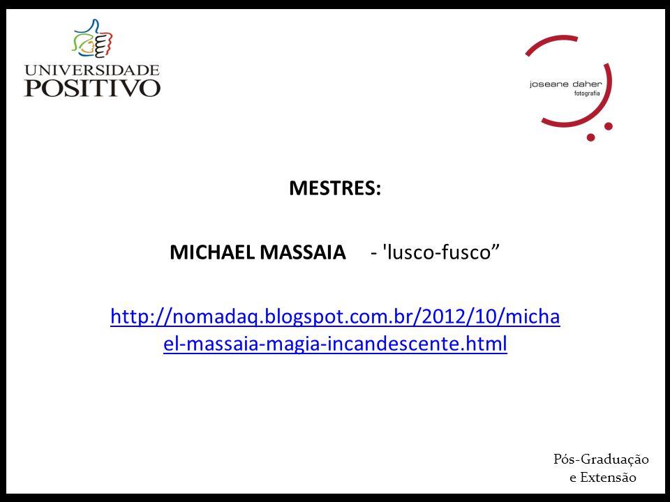 Pós-Graduação e Extensão MESTRES: MICHAEL MASSAIA- lusco-fusco http://nomadaq.blogspot.com.br/2012/10/micha el-massaia-magia-incandescente.html