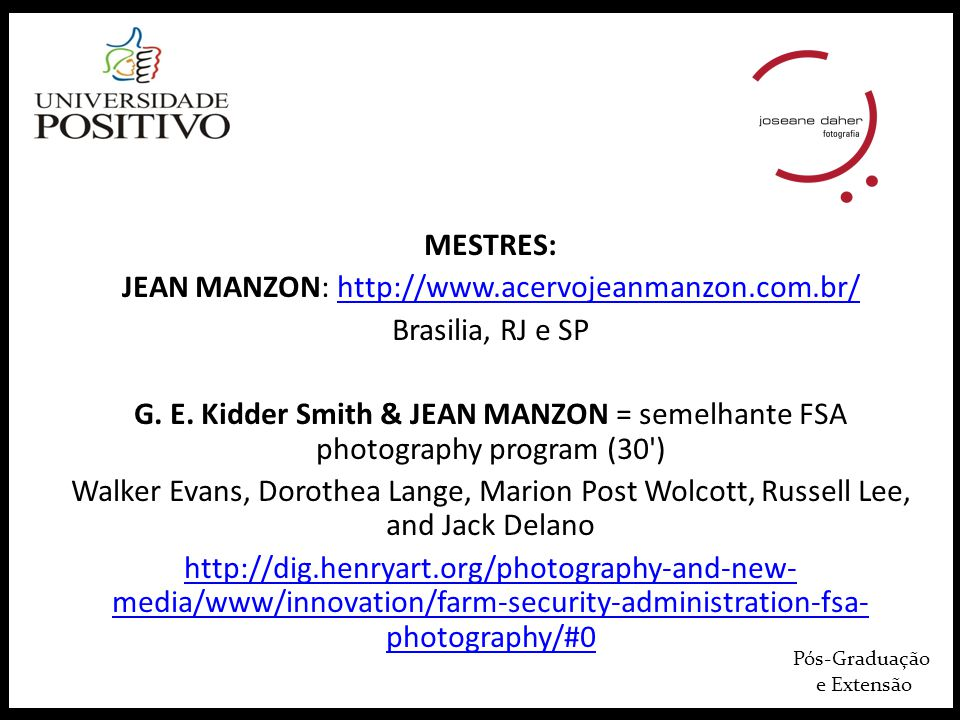 Pós-Graduação e Extensão MESTRES: JEAN MANZON: http://www.acervojeanmanzon.com.br/http://www.acervojeanmanzon.com.br/ Brasilia, RJ e SP G. E. Kidder S