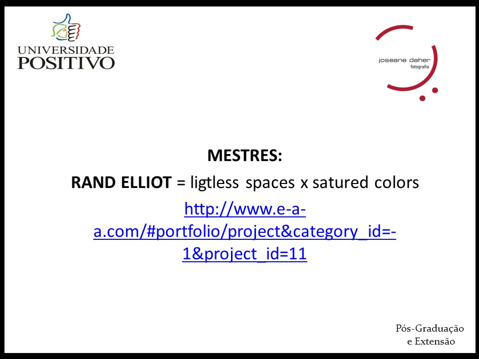 Pós-Graduação e Extensão MESTRES: RAND ELLIOT = ligtless spaces x satured colors http://www.e-a- a.com/#portfolio/project&category_id=- 1&project_id=1
