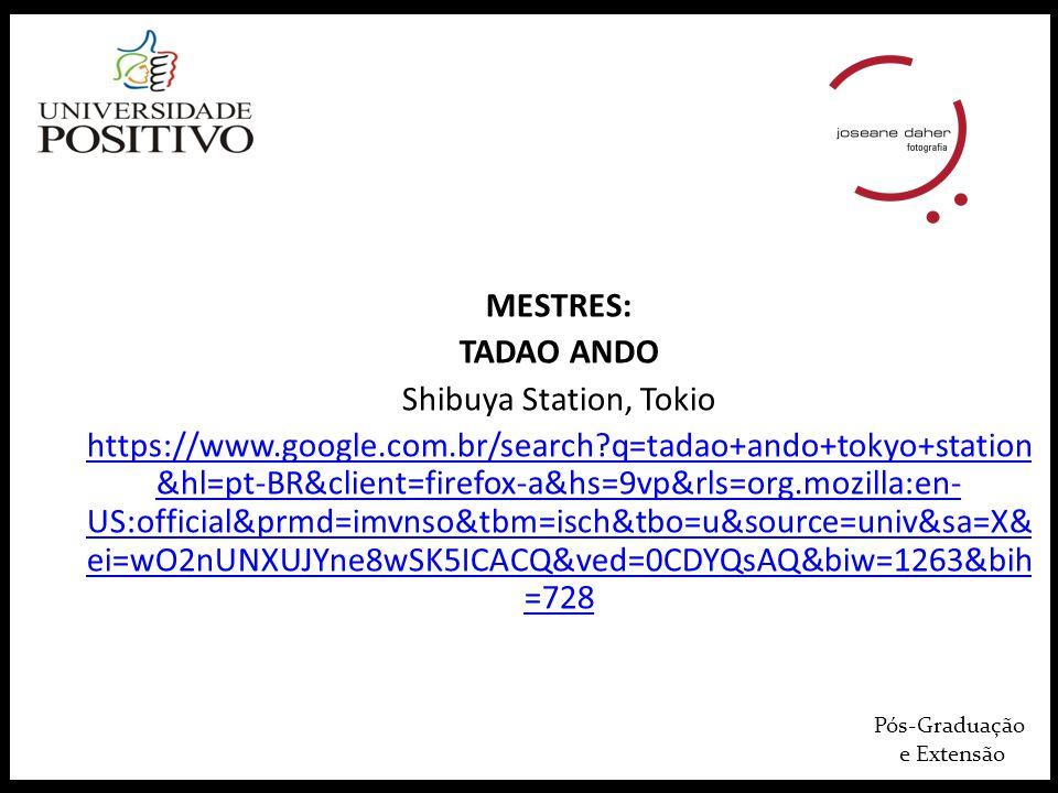Pós-Graduação e Extensão MESTRES: TADAO ANDO Shibuya Station, Tokio https://www.google.com.br/search q=tadao+ando+tokyo+station &hl=pt-BR&client=firefox-a&hs=9vp&rls=org.mozilla:en- US:official&prmd=imvnso&tbm=isch&tbo=u&source=univ&sa=X& ei=wO2nUNXUJYne8wSK5ICACQ&ved=0CDYQsAQ&biw=1263&bih =728